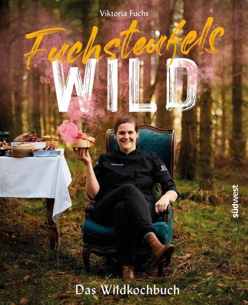 Fuchsteufelswild: Das Wildkochbuch von Viktoria Fuchs - Jedes Buch signiert